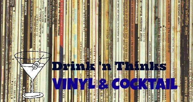 Drink 'n Thinks: Session Three – Vinyl & Cocktail