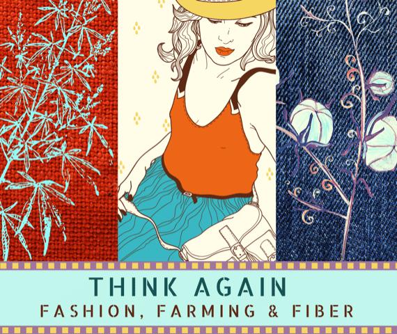 THINK AGAIN: Fashion, Farming & Fiber