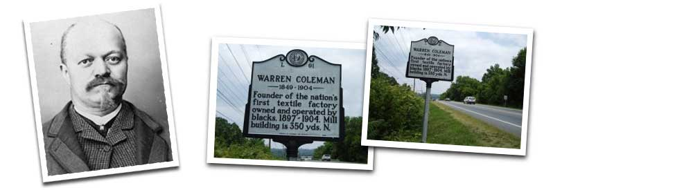 Warren C. Coleman, of The Coleman Manufacturing Company was the first textile factory in America that was owned and operated by African-Americans and the first major cooperative business effort by North Carolina's African-Americans. See more.
